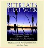Retreats That Work : Designing and Conducting Effective Offsites for Groups and Organizations, Campbell, Sheila and Liteman, Merianne, 0787964441