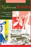 Nylon and Bombs : DuPont and the March of Modern America, Ndiaye, Pap A., 0801884446