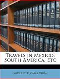Travels in Mexico, South America, Etc, Godfrey Thomas Vigne, 1146164440