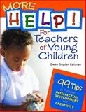 More Help! for Teachers of Young Children : 99 Tips to Promote Intellectual Development and Creativity, Kaltman, Gwen Snyder, 1412924448