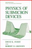 Physics of Submicron Devices, Ferry, David K. and Grondin, Robert O., 1461364442
