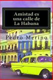 Amistad Es una Calle de la Habana, Pedro Merino, 149281444X