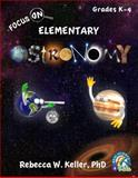 Focus on Elementary Astronomy Student Textbook (softcover), Rebecca W. Keller, 1936114445