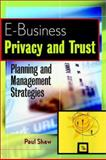 E-Business Privacy and Trust : Planning and Management Strategies, Shaw, Paul, 0471414441