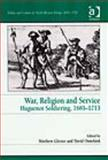 War, Religion and Service : Huguenot Soldiering, 1685-1713, , 0754654443