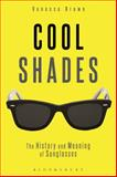 Cool Shades : The History and Meaning of Sunglasses, Brown, Vanessa, 0857854445