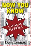 Now You Know Canada's Heroes, Doug Lennox, 1554884446