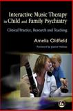 Interactive Music Therapy in Child and Family Psychiatry, Amelia Oldfield, 184310444X