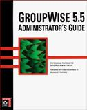 Group Wise 5.5 Administrator's Guide, Venre, Danita, 0782124445