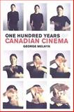 One Hundred Years of Canadian Cinema, Melnyk, George, 0802084443