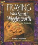 Praying with Smith Wigglesworth, Larry Keefauver, 0884194442