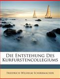 Die Entstehung des Kurfurstencollegiums, Friedrich Wilhelm Schirrmacher, 1148734449