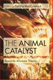 The Animal Catalyst : Toward Ahuman Theory, , 1472534441