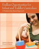 Endless Opportunities for Infant and Toddler Curriculum : A Relationship-Based Approach, Petersen, Sandra H. and Wittmer, Donna, 013243444X