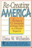 Re-Creating America, Dana W. Wilbanks, 0687004446