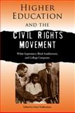 Higher Education and the Civil Rights Movement : White Supremacy, Black Southerners, and College Campuses, , 0813034442