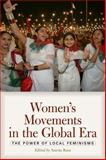 Women's Movements in the Global Era : The Power of Local Feminisms, , 0813344441