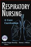 Respiratory Nursing : A Core Curriculum, Geiger-Bronsky, Michele and Wilson, Donna, 0826144446