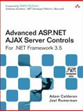 Advanced ASP . NET AJAX Server Controls : For . NET 3. 5 Framework 3. 5, Calderon, Adam and Rumerman, Joel, 0321514440