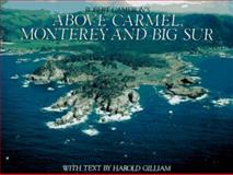 Above Carmel, Monterey and the Big Sur, Robert Cameron and Harold Gilliam, 0918684447