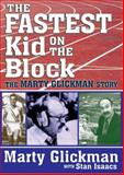 The Fastest Kid on the Block : The Marty Glickman Story, Glickman, Marty and Isaacs, Stan, 1560004444