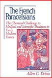 The French Paracelsians : The Chemical Challenge to Medical and Scientific Tradition in Early Modern France, Debus, Allen George, 0521894441