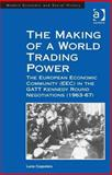 The Making of a World Trading Power : The European Economic Community (Eec) in the Gatt Kennedy Round Negotiations (1963-67), Coppolaro, Lucia, 1409474445