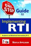 The One-Stop Guide to Implementing RTI : Academic and Behavioral Interventions, K-12, Appelbaum, Maryln S., 141296444X