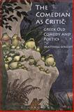 The Comedian as Critic : Greek Old Comedy and Poetics, Wright, Matthew, 1472504445