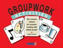 Groupwork Activities : The Resource Manual for Everyone Working with Elderly People, Walsh, Danny, 0863884458