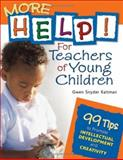 More Help! for Teachers of Young Children : 99 Tips to Promote Intellectual Development and Creativity, Kaltman, Gwen Snyder, 1412924456