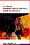 A Guide to Patient Recruitment and Retenstion, Anderson, Diana L., 193062445X