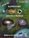 Focus on Elementary Astronomy Laboratory Workbook, Rebecca W. Keller, 1936114453