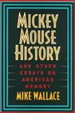 Mickey Mouse History : The Politics of Public Memory, Wallace, Mike, 1566394457