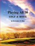 Playing All 50 - Golf and More, Christopher R. Blum, 162838445X