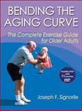 Bending the Aging Curve : The Complete Exercise Guide for Older Adults, Signorile, Joseph F., 0736074457
