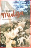 Under the Mulga : A Bush Memoir, Gasteen, James, 0702234451