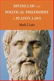 Divine Law and Political Philosophy in Plato's Laws, Lutz, Mark J., 0875804454