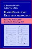 A Practical Guide to the Use of the High-Resolution Electrocardiogram, Berbari, Edward J. and Steinberg, Jonathan S., 087993445X