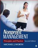 Nonprofit Management : Principles and Practice, Worth, Michael J., 1412994454