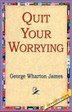 Quit Your Worrying!, George Wharton James, 142180445X
