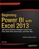 Beginning Power BI with Excel 2013 : Self-Service Business Intelligence Using Power Pivot, Power View, Power Query, and Power Map, Clark, Dan, 1430264454