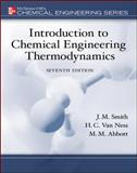Introduction to Chemical Engineering Thermodynamics, Smith, J. M. and Van Ness, Hendrick C., 0073104450