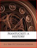 Nantucket; a History, R. A. 1846-1917 Douglas-Lithgow, 1149334452