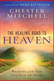 The Healing Road to Heaven, Chester Mitchell, 1492874450