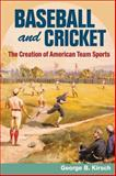 Baseball and Cricket : The Creation of American Team Sports, 1838-72, Kirsch, George B., 0252074459
