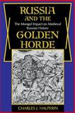 Russia and the Golden Horde : The Mongol Impact on Medieval Russian History, Halperin, Charles J. and Halperin, Charles, 0253204453