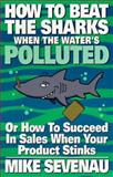 How to Beat the Sharks When the Water's Polluted, Mike Sevenau, 1575024454