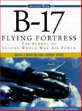 The B-17 Flying Fortress : The Symbol of Second World War Air Power, Johnsen, Frederick A., 0071344454