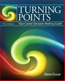 Turning Points : Your Career Decision Making Guide, Ducat, Diane Elizabeth, 0137084455
